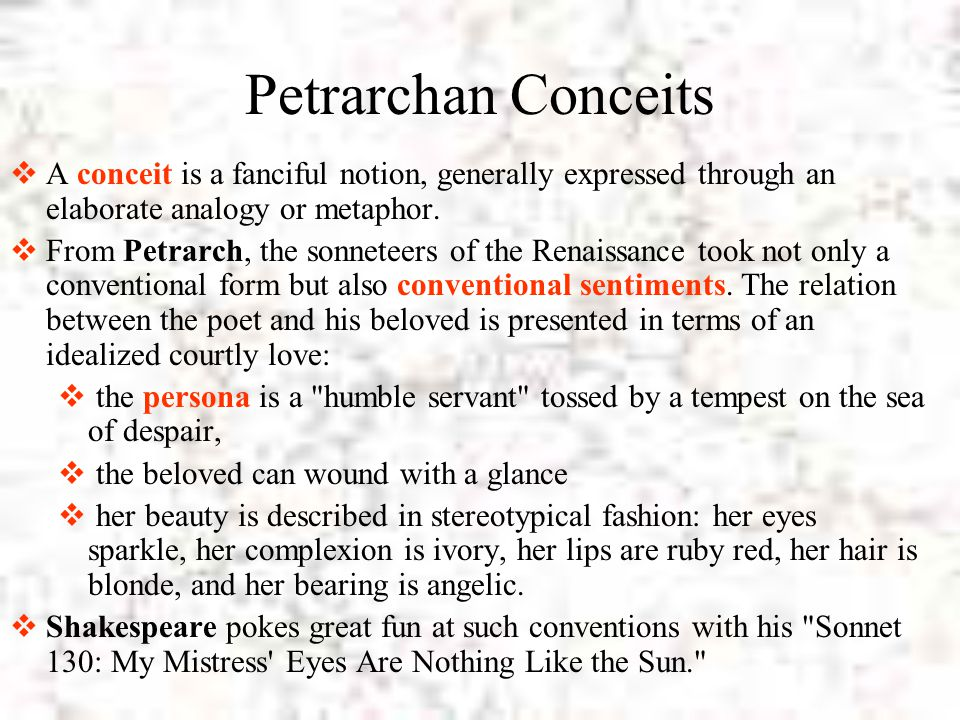 Petrarchan Conceits A conceit is a fanciful notion, generally expressed through an elaborate analogy or metaphor.