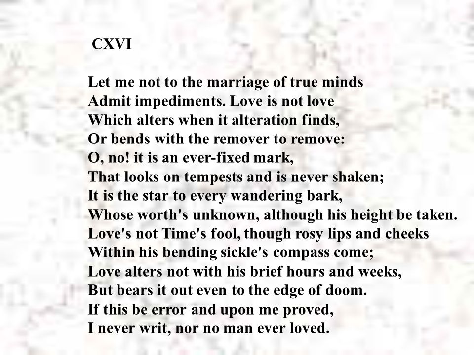 CXVI Let me not to the marriage of true minds Admit impediments