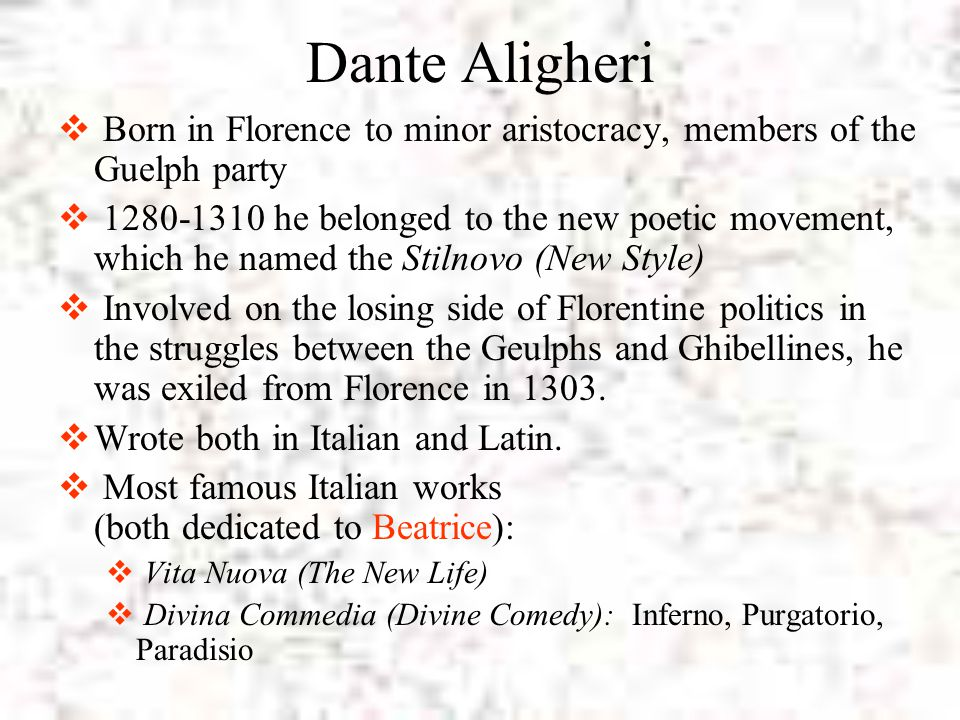 Dante Aligheri Born in Florence to minor aristocracy, members of the Guelph party.