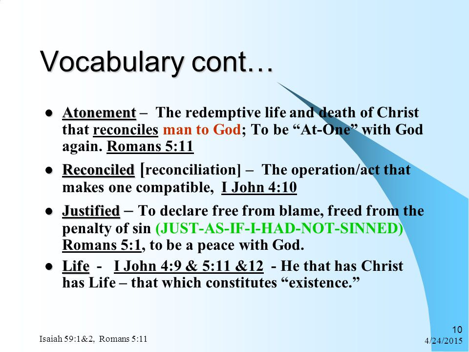 Vocabulary cont… Atonement – The redemptive life and death of Christ that reconciles man to God; To be At-One with God again. Romans 5:11.
