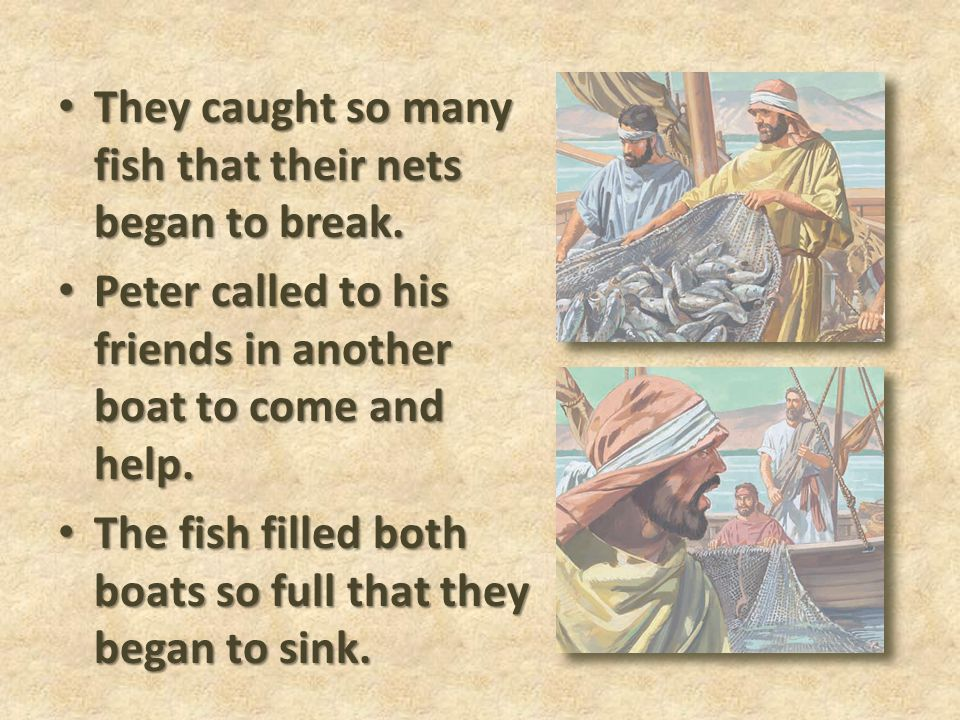 They caught so many fish that their nets began to break.