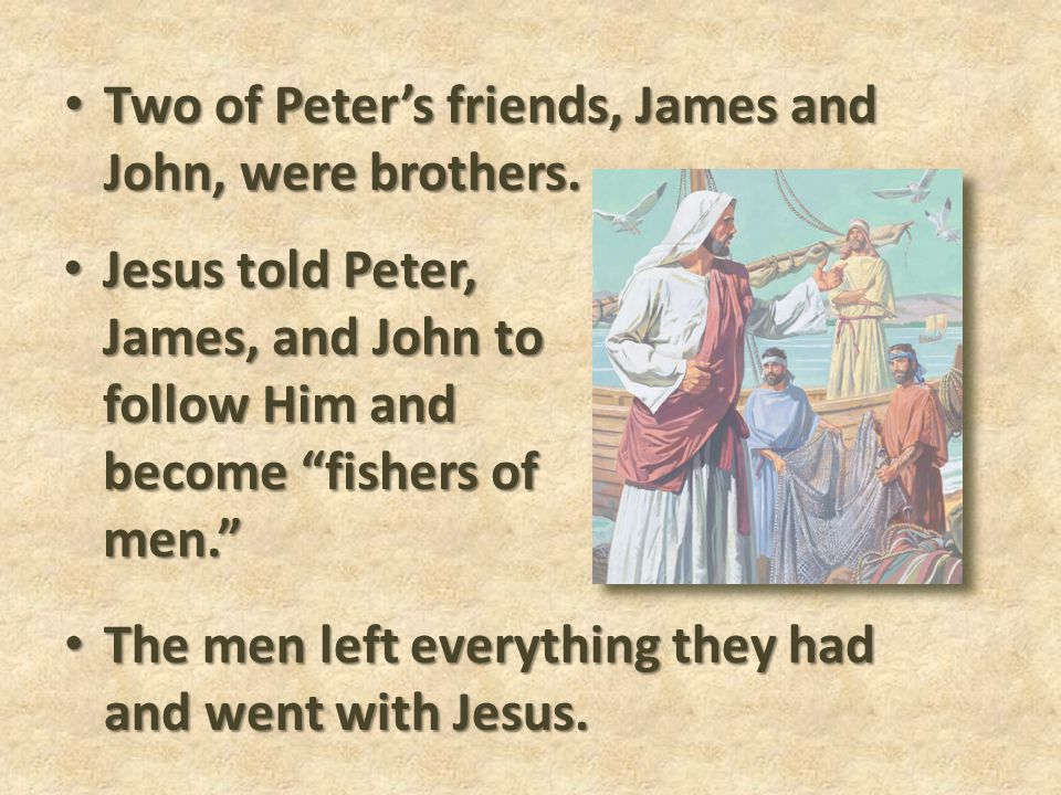 Two of Peter's friends, James and John, were brothers.