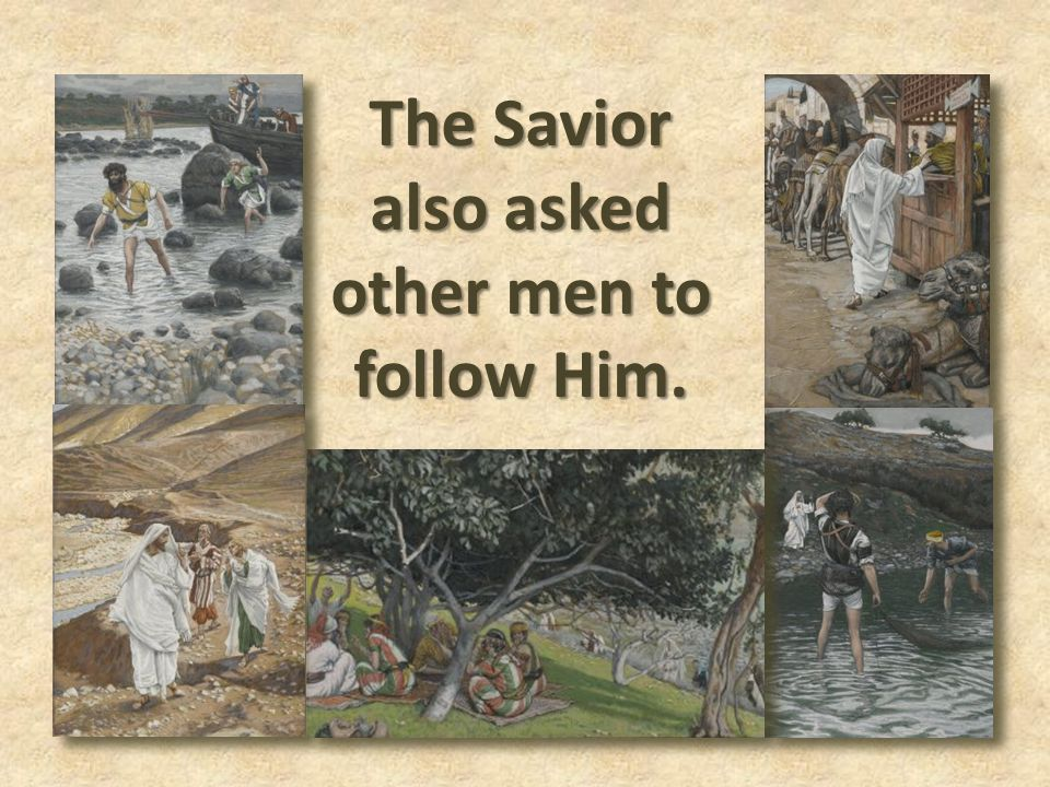 The Savior also asked other men to follow Him.