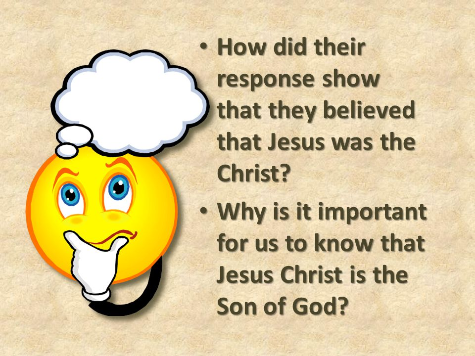 How did their response show that they believed that Jesus was the Christ