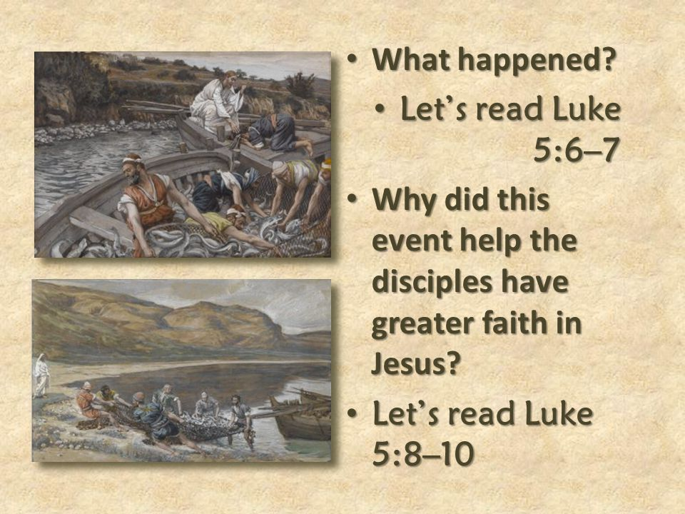 What happened Let's read Luke 5:6–7. Why did this event help the disciples have greater faith in Jesus
