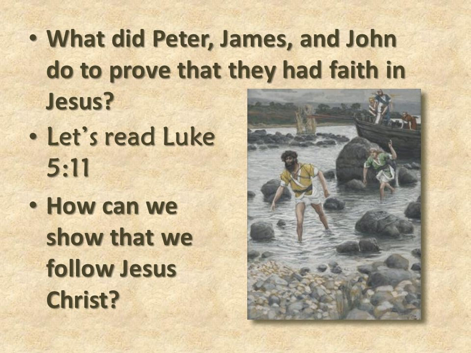 What did Peter, James, and John do to prove that they had faith in Jesus