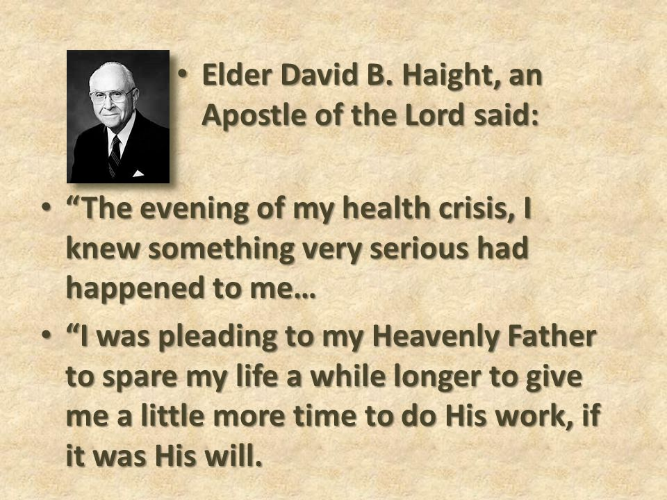 Elder David B. Haight, an Apostle of the Lord said: