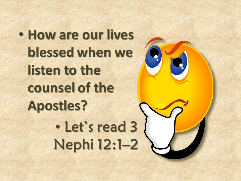 How are our lives blessed when we listen to the counsel of the Apostles