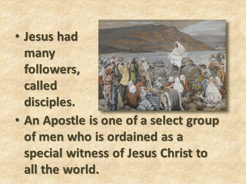 Jesus had many followers, called disciples.