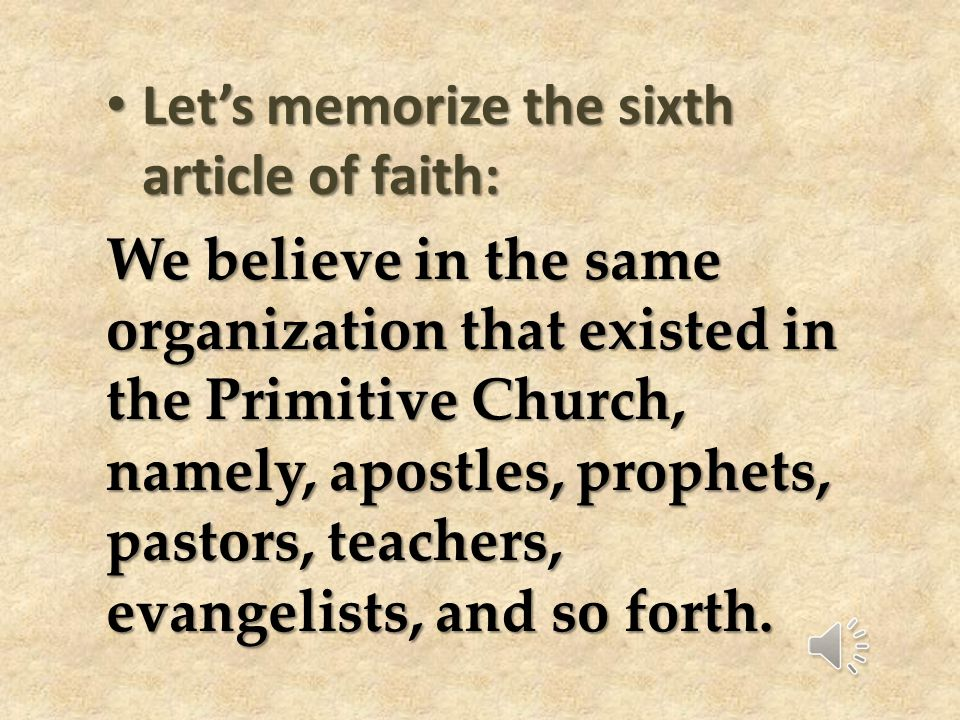 Let's memorize the sixth article of faith:
