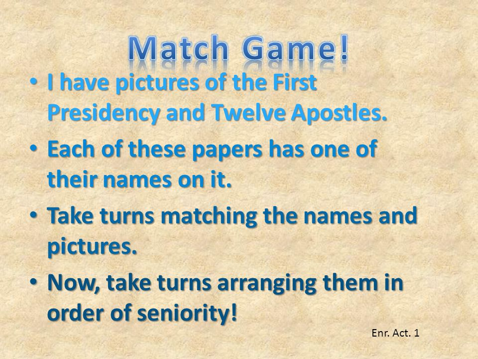 Match Game! I have pictures of the First Presidency and Twelve Apostles. Each of these papers has one of their names on it.