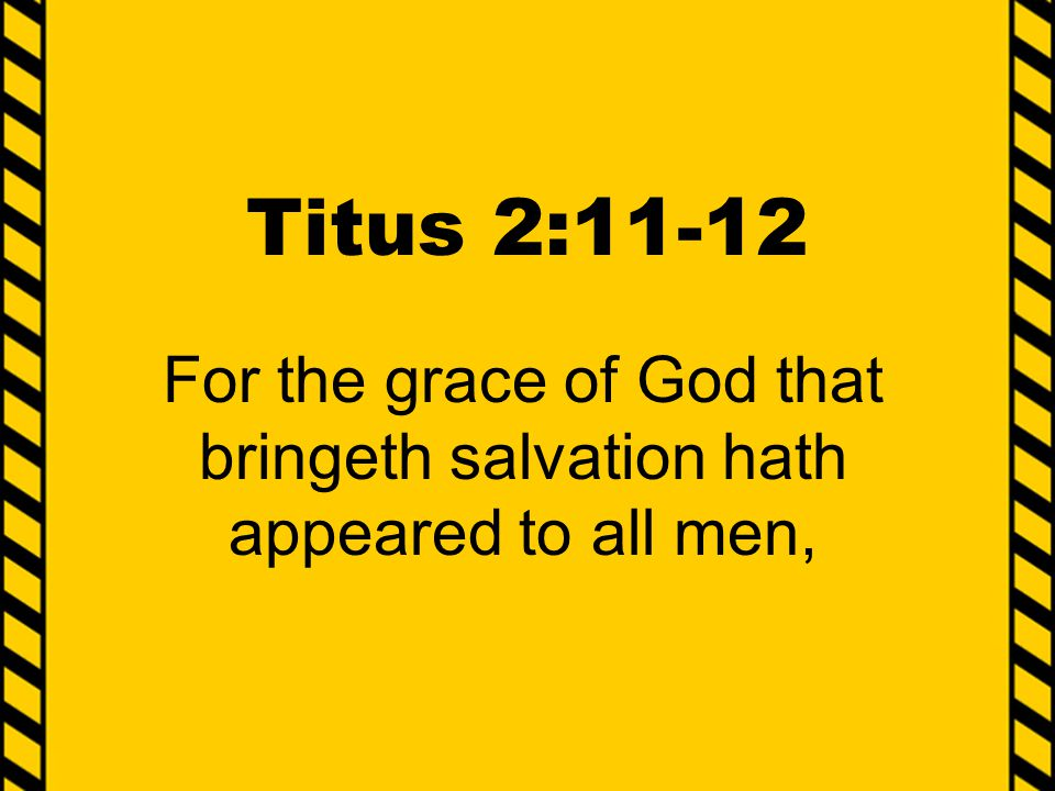 For the grace of God that bringeth salvation hath appeared to all men,