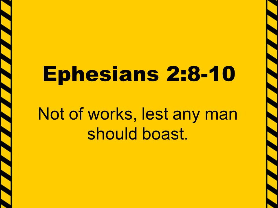 Not of works, lest any man should boast.