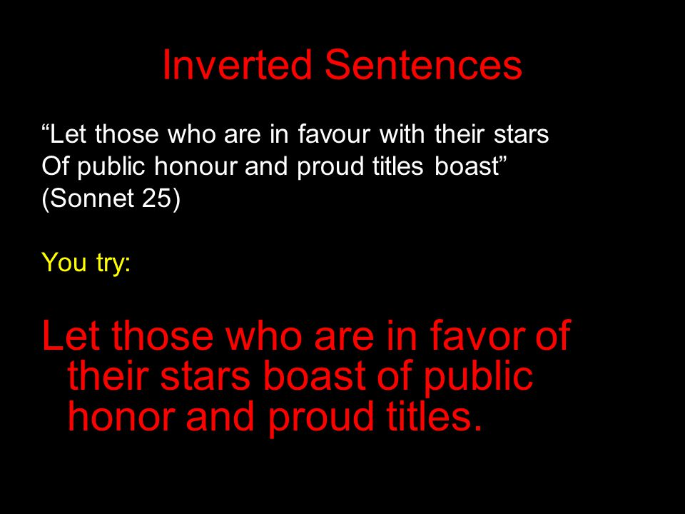 Inverted Sentences Let those who are in favour with their stars. Of public honour and proud titles boast