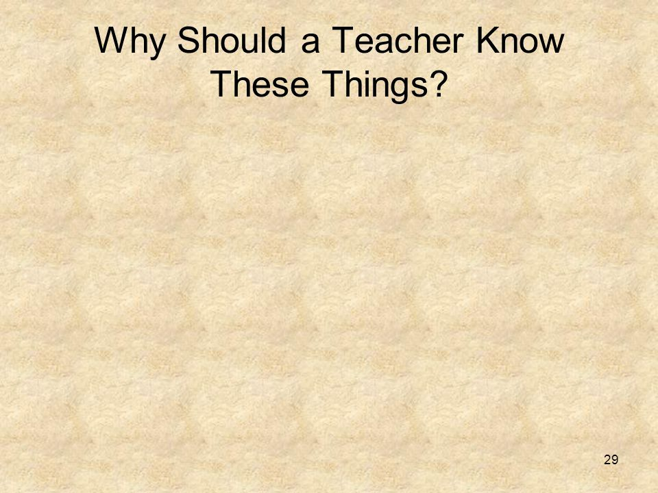 Why Should a Teacher Know These Things