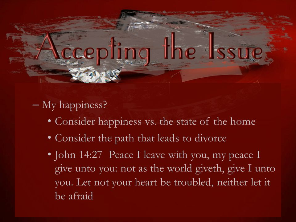 My happiness Consider happiness vs. the state of the home. Consider the path that leads to divorce.