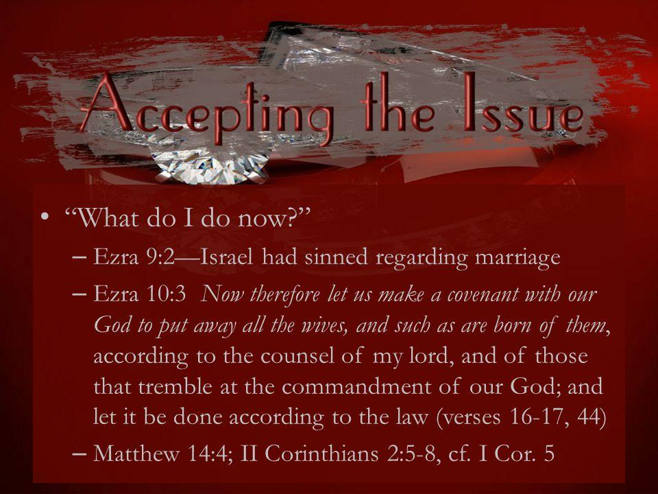 What do I do now Ezra 9:2—Israel had sinned regarding marriage