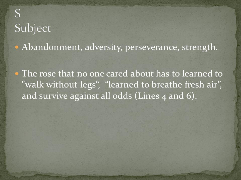 S Subject Abandonment, adversity, perseverance, strength.