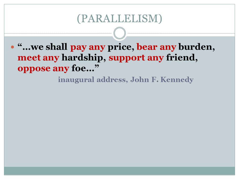 (PARALLELISM) …we shall pay any price, bear any burden, meet any hardship, support any friend, oppose any foe…
