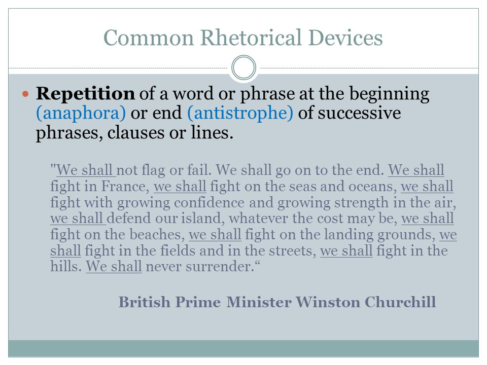 an analysis of the rhetorical devices in the speeches of winston churchill Although blair's speech could be said to build on the works of churchill such as using the same rhetorical devices, being a well composed oratory and being expertly performed, ultimately, it is always the circumstances under which a speech is delivered that will give the speaker and the speech their rightfully earned respect.