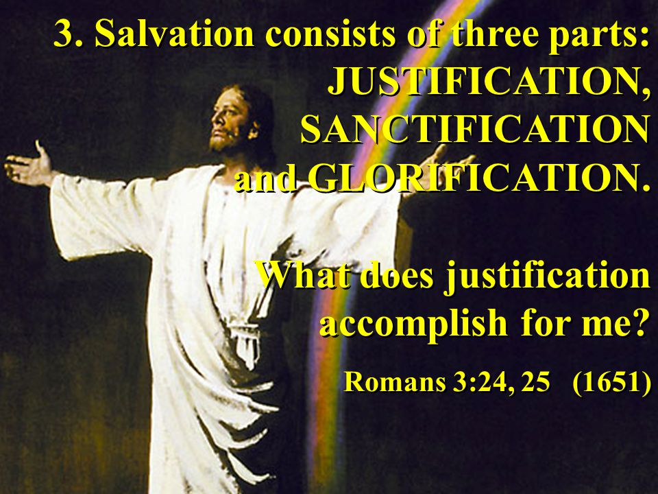 3. Salvation consists of three parts: JUSTIFICATION, SANCTIFICATION