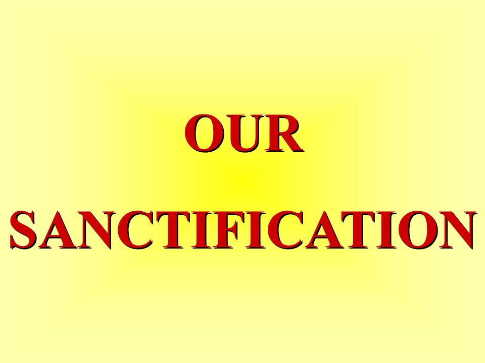 OUR SANCTIFICATION
