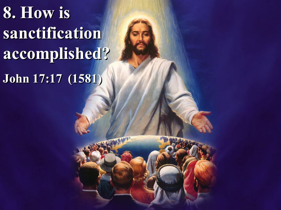 8. How is sanctification accomplished
