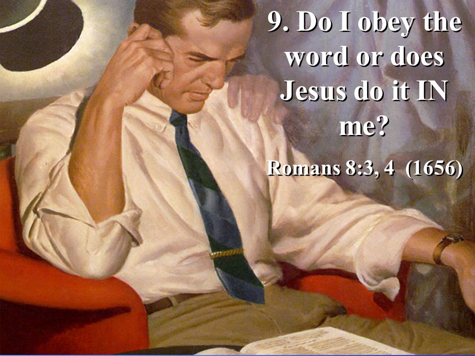 9. Do I obey the word or does Jesus do it IN me