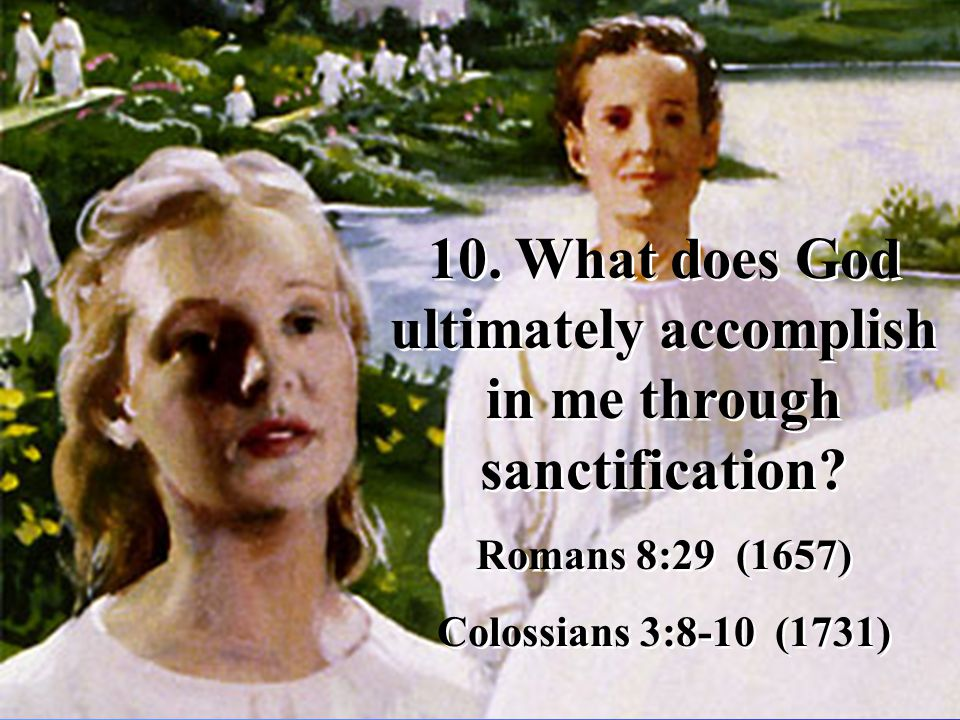 10. What does God ultimately accomplish in me through sanctification