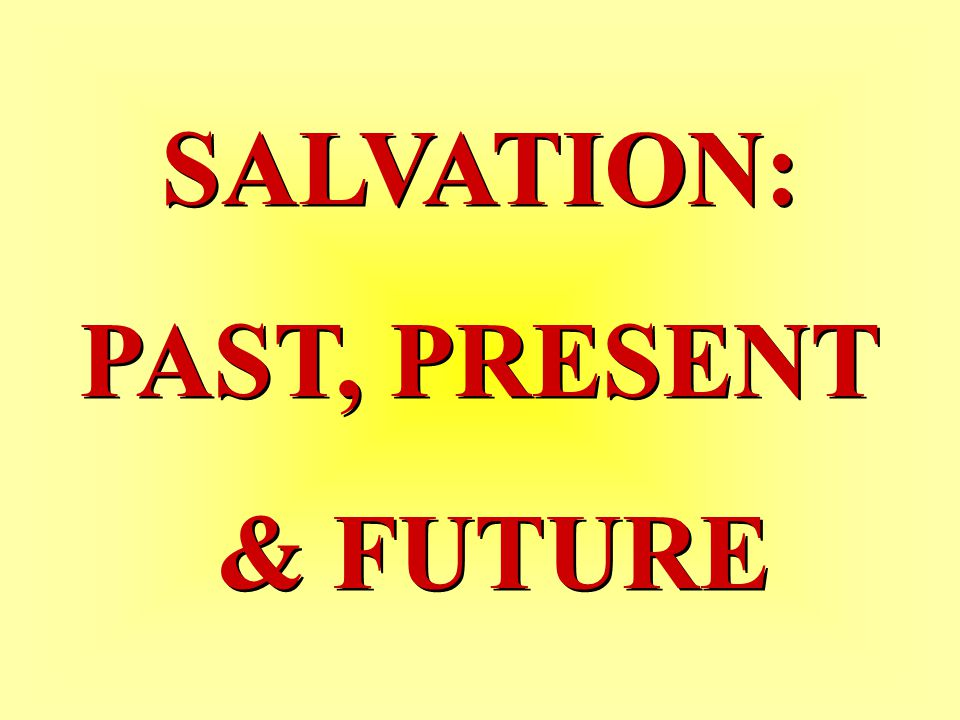 SALVATION: PAST, PRESENT & FUTURE