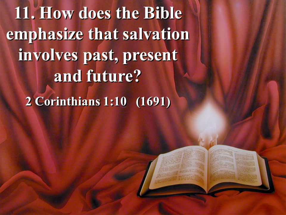 11. How does the Bible emphasize that salvation involves past, present and future