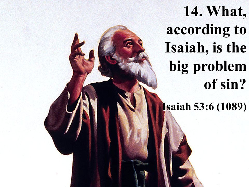 14. What, according to Isaiah, is the big problem of sin