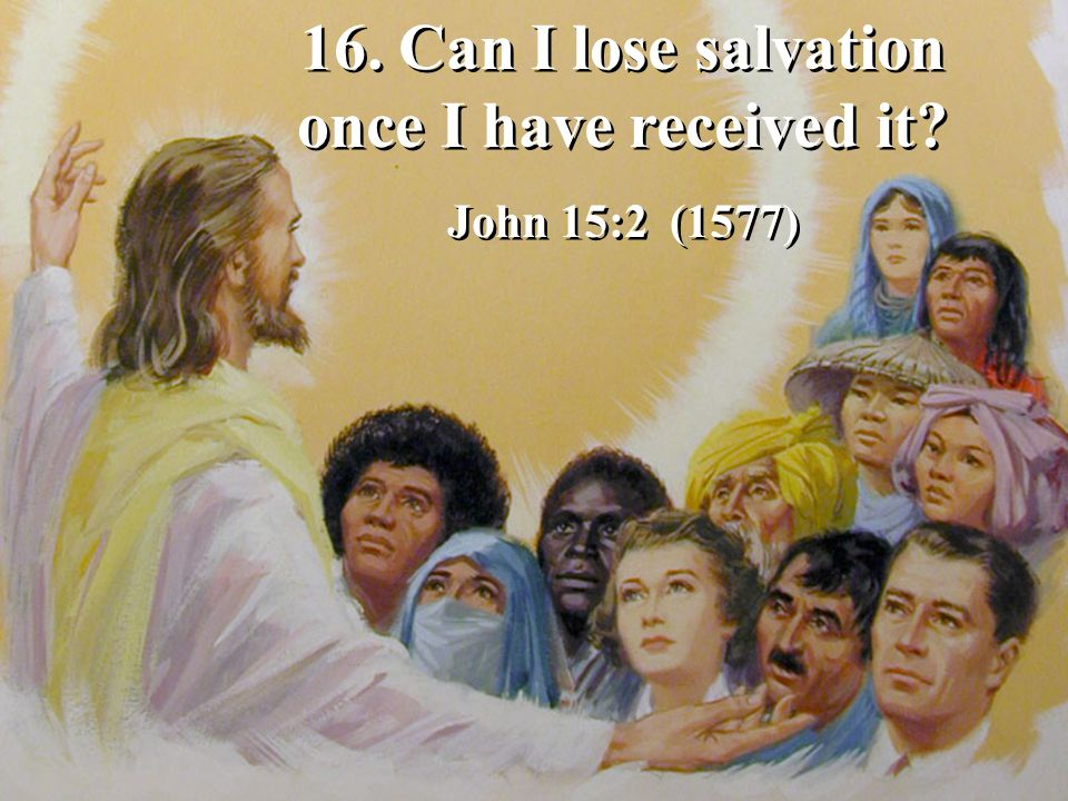 16. Can I lose salvation once I have received it
