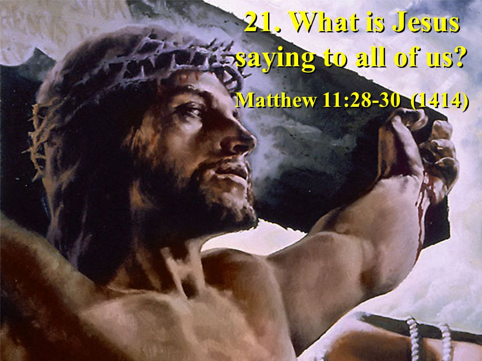 21. What is Jesus saying to all of us