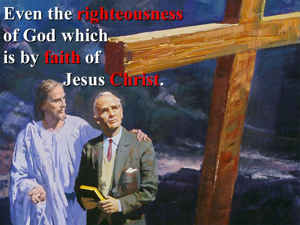 Even the righteousness of God which is by faith of Jesus Christ.