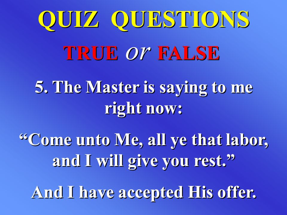 QUIZ QUESTIONS TRUE or FALSE 5. The Master is saying to me right now: