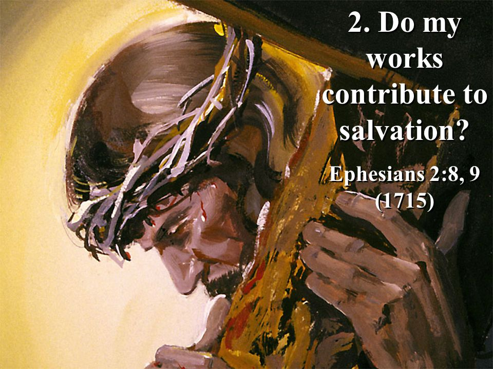2. Do my works contribute to salvation