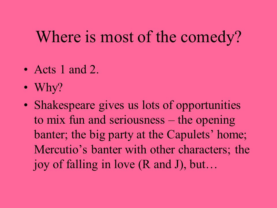 Where is most of the comedy