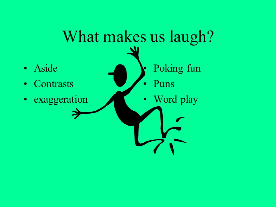 What makes us laugh Aside Contrasts exaggeration Poking fun Puns