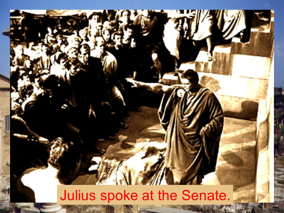 Julius spoke at the Senate.