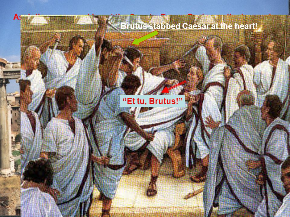 As Julius was speaking at the Senate, Rome, Brutus walked up and …
