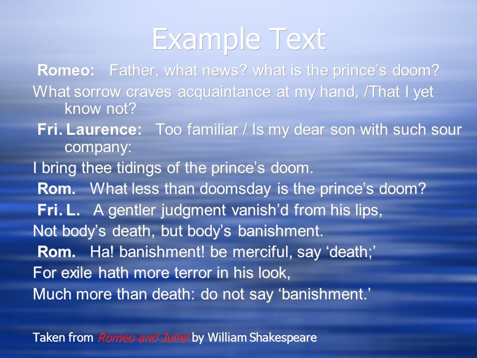 Example Text Romeo: Father, what news what is the prince's doom