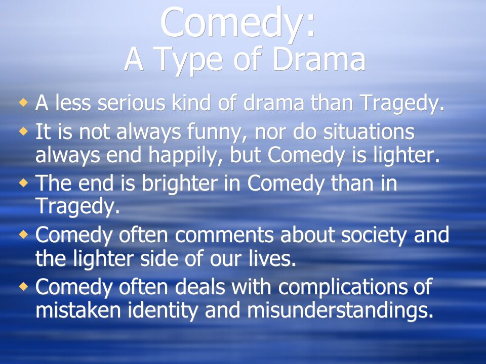Comedy: A Type of Drama A less serious kind of drama than Tragedy.