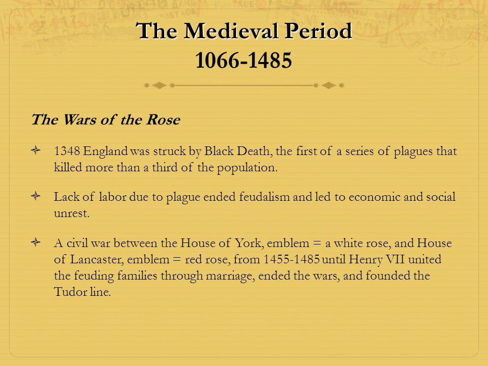 The Medieval Period 1066-1485 The Wars of the Rose