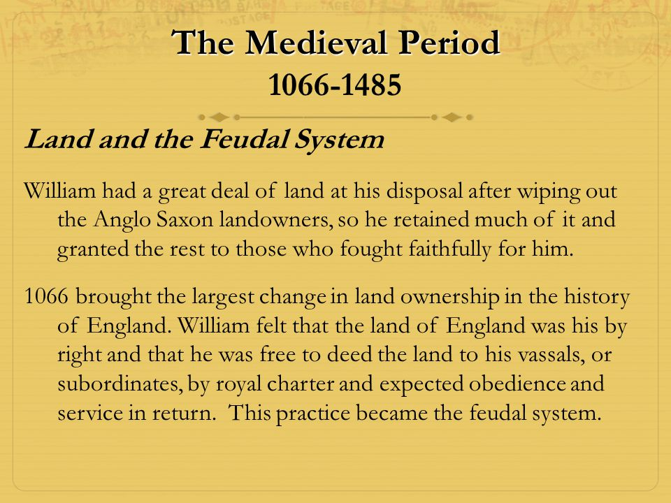 The Medieval Period 1066-1485 Land and the Feudal System