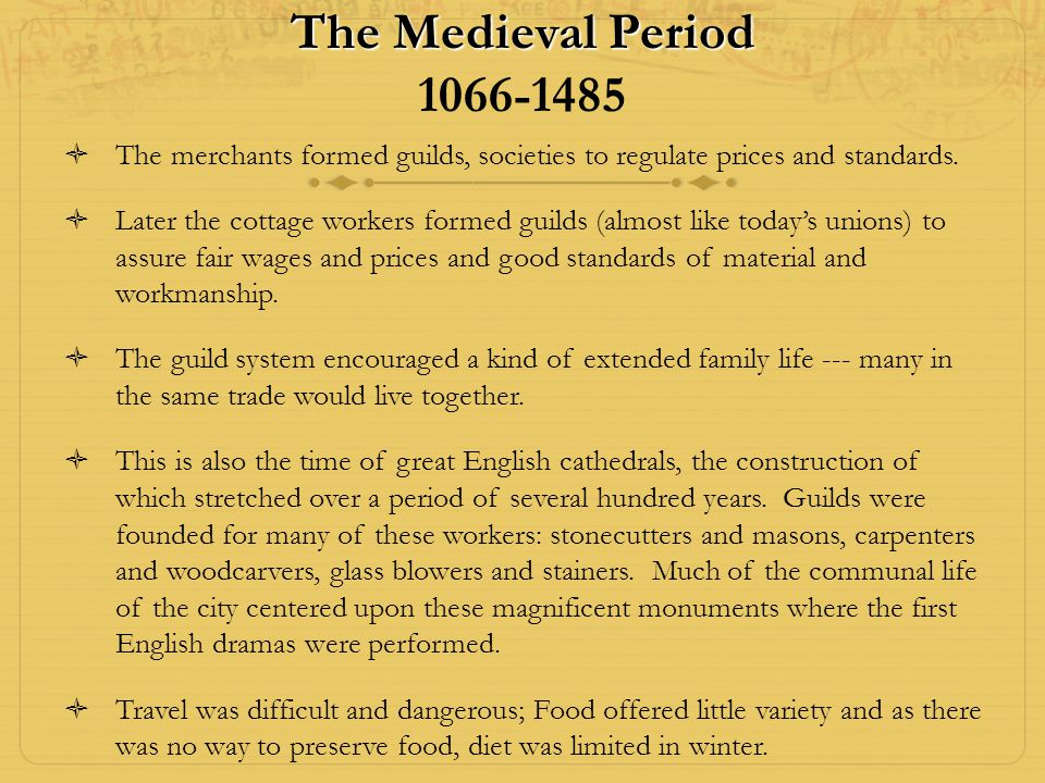 The Medieval Period 1066-1485 The merchants formed guilds, societies to regulate prices and standards.