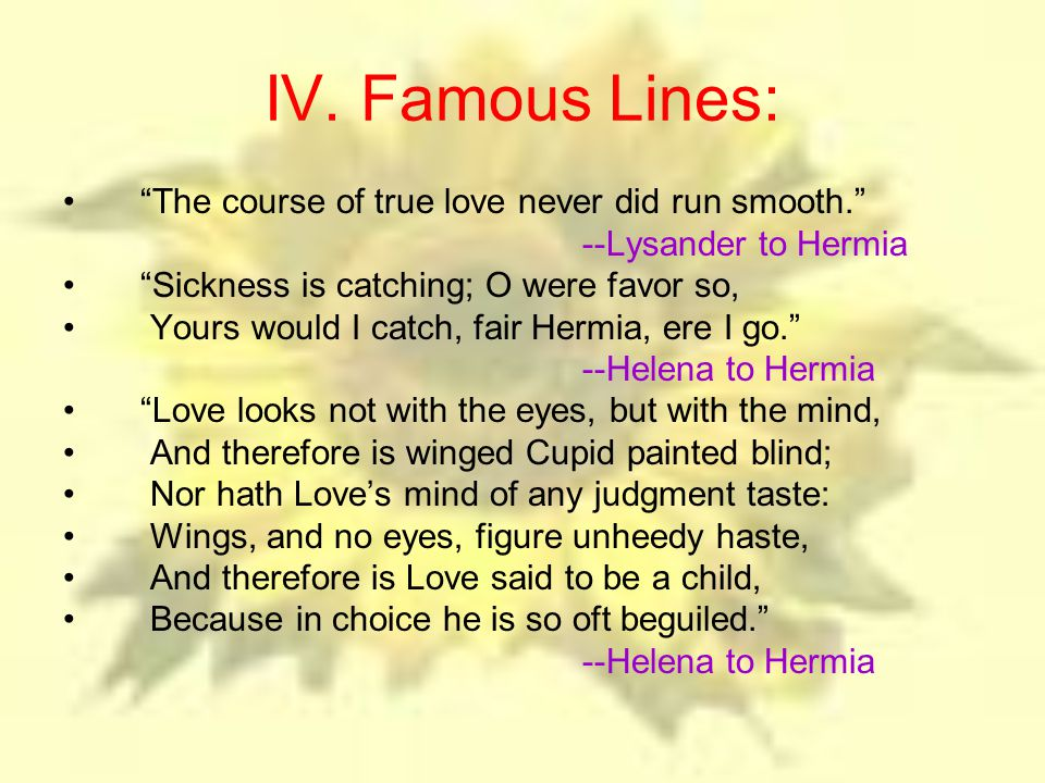 IV. Famous Lines: The course of true love never did run smooth.