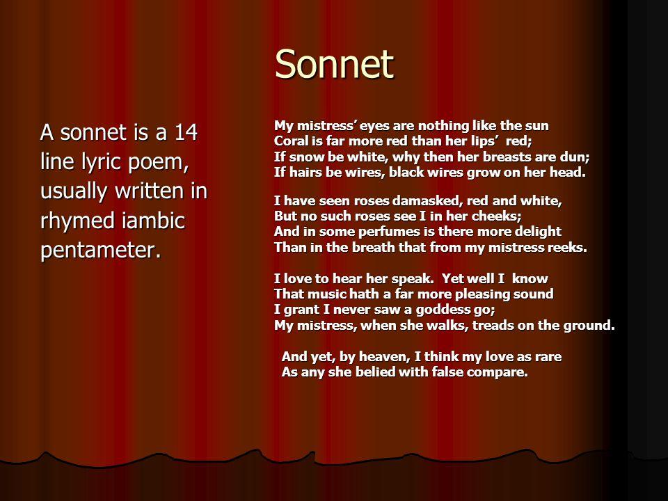 Sonnet A sonnet is a 14 line lyric poem, usually written in