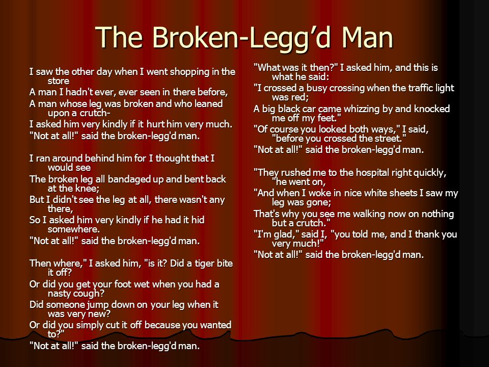 The Broken-Legg'd Man What was it then I asked him, and this is what he said: I crossed a busy crossing when the traffic light was red;