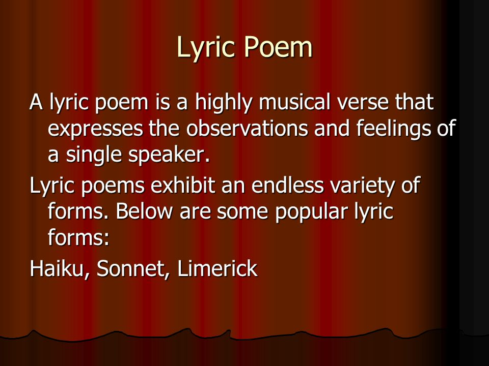 Lyric Poem A lyric poem is a highly musical verse that expresses the observations and feelings of a single speaker.